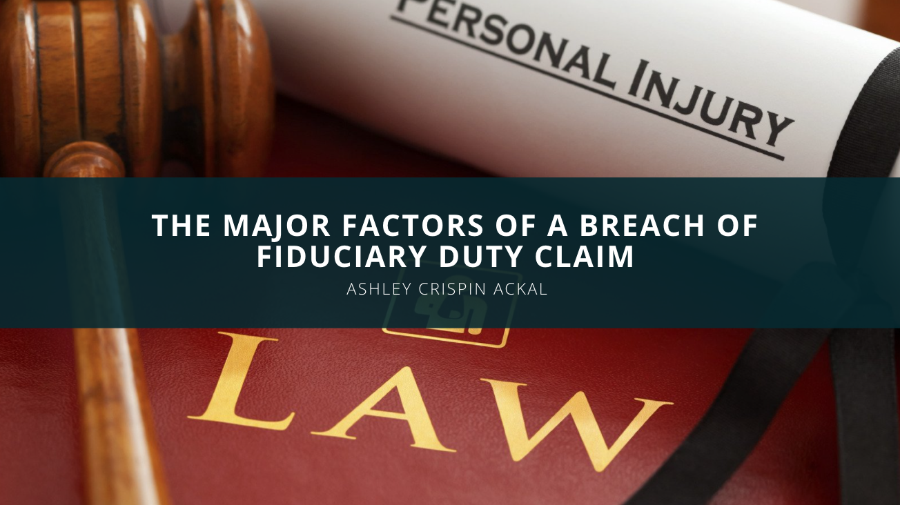 Ashley Crispin Ackal Discusses the Major Factors of a Breach of Fiduciary Duty Claim