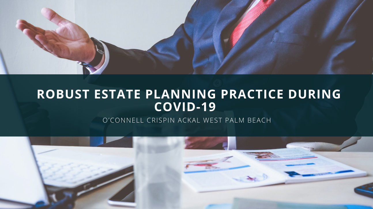 O'Connell Crispin Ackal West Palm Beach Continues Their Robust Estate Planning Practice During COVID-19