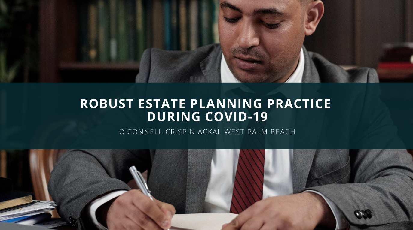 O'Connell & Crispin Ackal, PLLC, Continues Their Robust Estate Planning Practice During COVID-19
